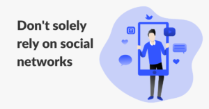 Don't solely rely on social networks