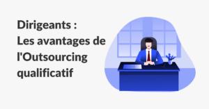 outsourcing qualificatif pour dirigeants