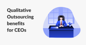 Qualitative Outsourcing benefits for CEOs