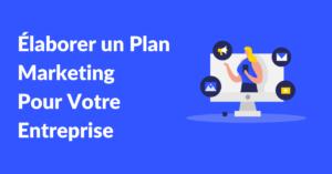 Elaborer un plan marketing pour votre entreprise