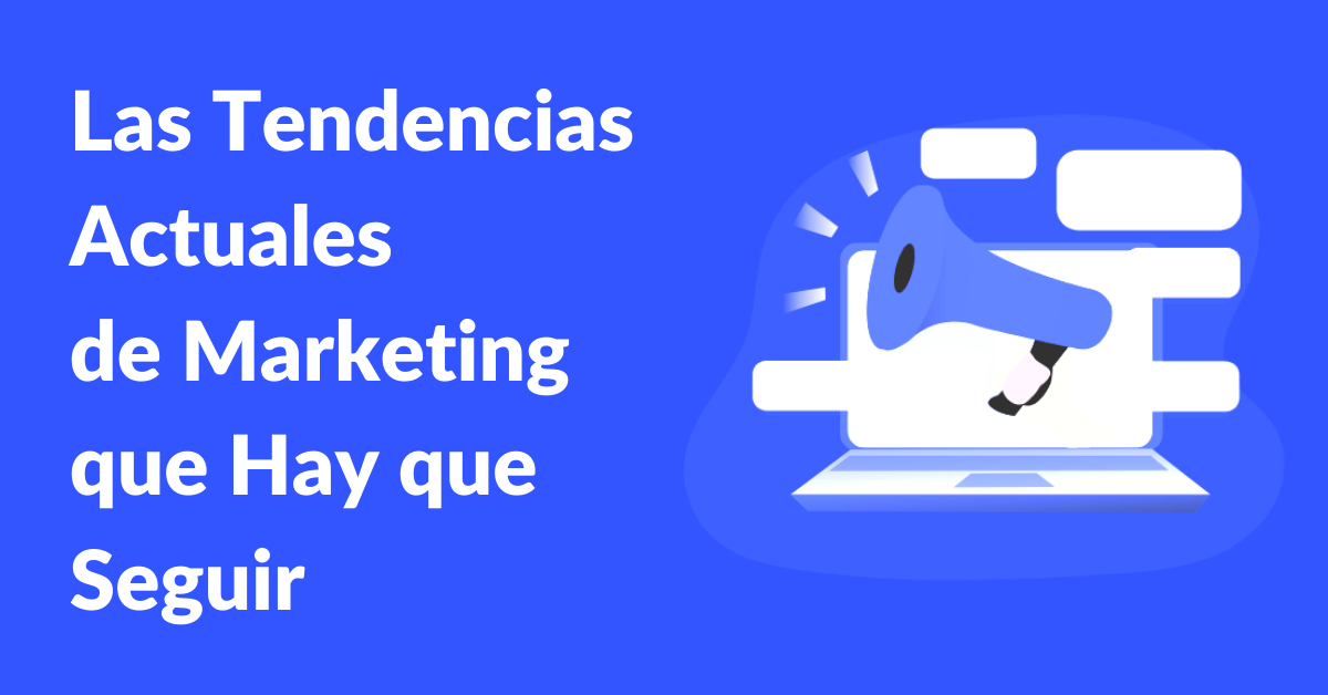 las tendencias actuales de marketing