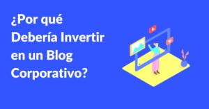 por que invertir en un blog corporativo