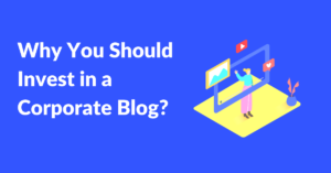 why you should invest in corporate blog