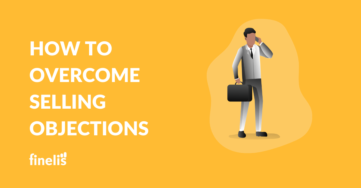 HOW TO OVERCOME SELLING OBJECTIONS