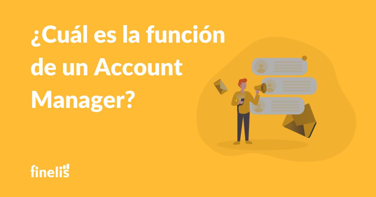 ¿Cuál es la función de un Account Manager?