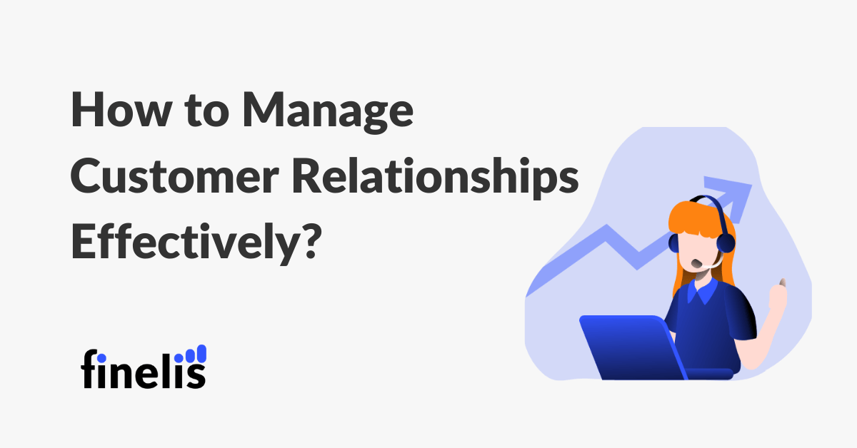 How to manage a customer relationship effectively